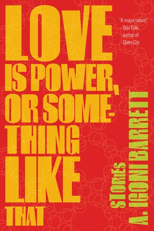 Love Is Power, or Something Like That: Stories (2013)