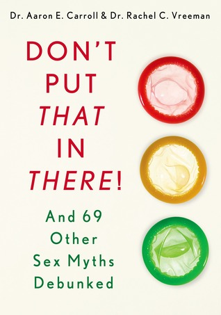 Don't Put That in There!: And 69 Other Sex Myths Debunked (2014)
