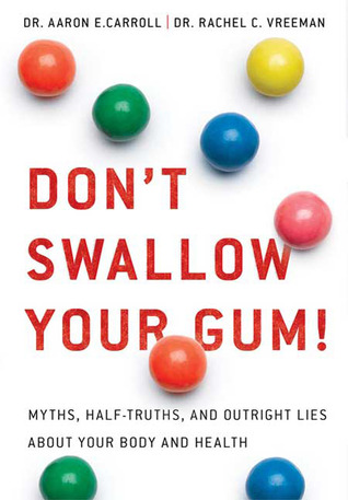 Don't Swallow Your Gum!: Myths, Half-Truths, and Outright Lies About Your Body and Health (2009)