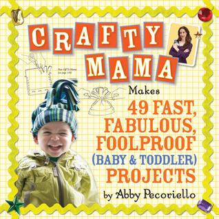 Crafty Mama: 50 Fast, Fabulous and Foolproof Projects for Baby Gear (2008)