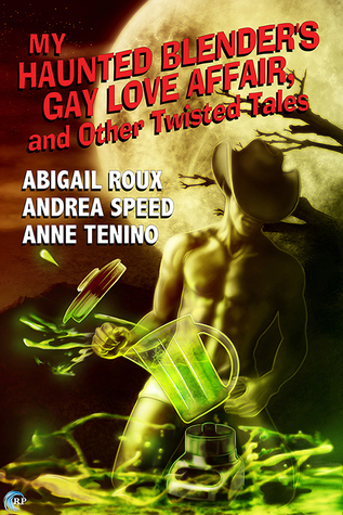 My Haunted Blender's Gay Love Affair, and Other Twisted Tales (2014)
