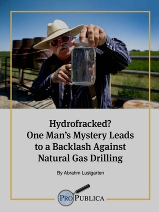 Hydrofracked? One Man's Mystery Leads to a Backlash Against Natural Gas Drilling (2000)