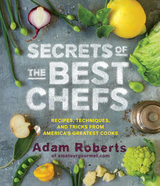 Secrets of the Best Chefs: Recipes, Techniques, and Tricks from America's Greatest Cooks (2012)