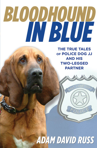 Bloodhound in Blue: The True Tales of Police Dog JJ and His Two-Legged Partner (2013)
