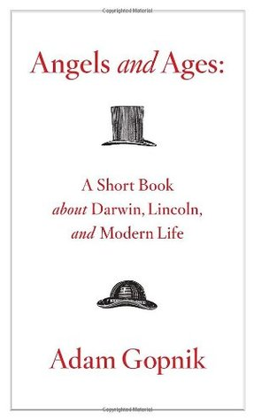 Angels and Ages: A Short Book About Darwin, Lincoln, and Modern Life (2009)