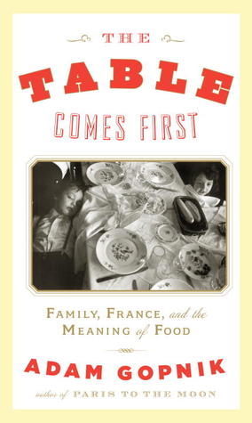 The Table Comes First: Family, France and the Meaning of Food (2011)