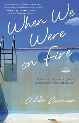 When We Were on Fire: A Memoir of Consuming Faith, Tangled Love, and Starting Over (2013)