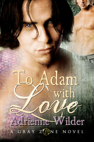 To Adam With Love (Gray Zone, #1) (2011)