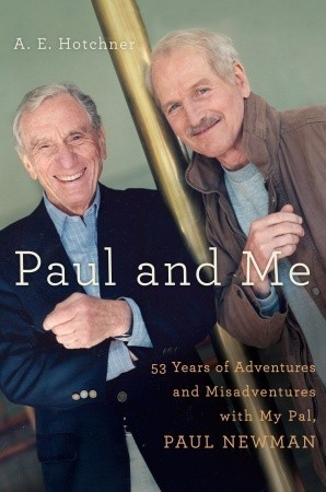 Paul and Me: Fifty-three Years of Adventures and Misadventures with My Pal Paul Newman (2010)