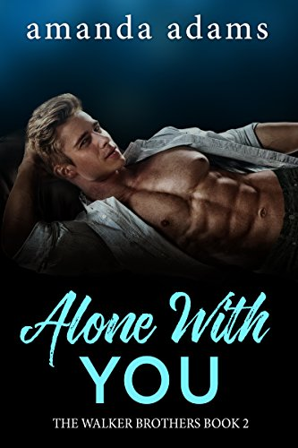 Alone With You (The Walker Brothers Book 2) by [Adams, Amanda]