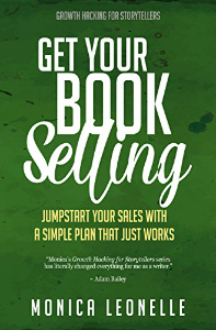 Get Your Book Selling - Growth Hacking for Storytellers, Book 7 by Monica Leonelle