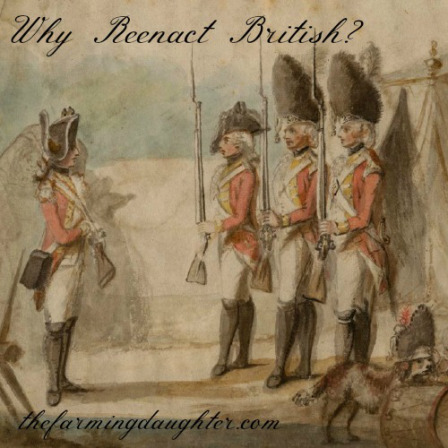 Why Reenact British https://thefarmingdaughter.com/2017/04/06/why-reenact-british