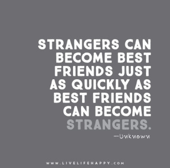 Strangers-can-become-best-friends-just-as-quickly-as-best-friends-can-become-strangers.