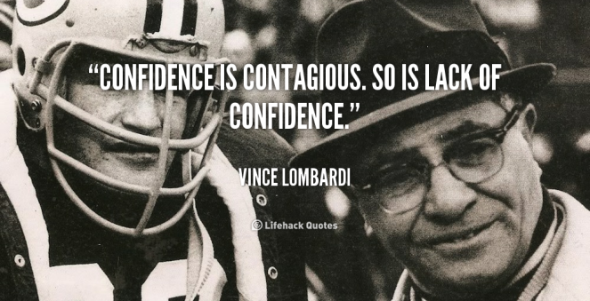 quote-Vince-Lombardi-confidence-is-contagious-so-is-lack-of-1026