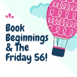 Book Beginnings &the Friday 56