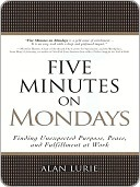 Five Minutes on Mondays: Finding Unexpected Purpose, Peace, and Fulfillment at Work (2000)