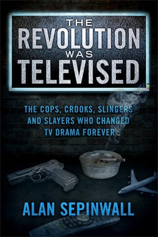 The Revolution Was Televised: The Cops, Crooks, Slingers and Slayers Who Changed TV Drama Forever (2012)