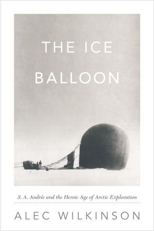 The Ice Balloon: S. A. Andrée and the Heroic Age of Arctic Exploration (2012)