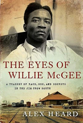 The Eyes of Willie McGee: A Tragedy of Race, Sex, and Secrets in the Jim Crow South (2010)