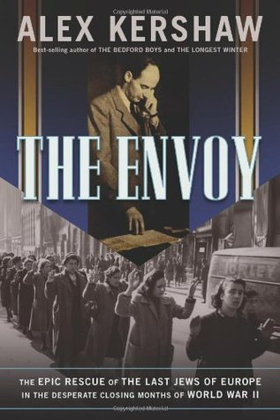 The Envoy: The Epic Rescue of the Last Jews of Europe in the Desperate Closing Months of World War II (2010)