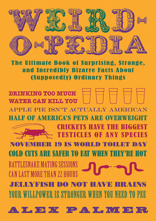 Weird-o-pedia: The Ultimate Book of Surprising, Strange, and Incredibly Bizarre Facts About (Supposedly) Ordinary Things (2012)