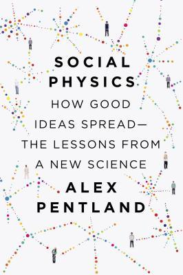 Social Physics: How Good Ideas Spread— The Lessons from a New Science (2014)