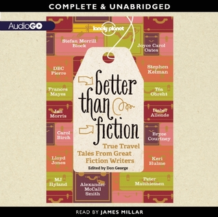 Lonely Planet: Better Than Fiction: True Travel Tales from Great Fiction Writers (2013)