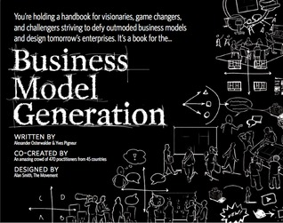 Business Model Generation: A Handbook For Visionaries, Game Changers, And Challengers (Portable Version) (2009)