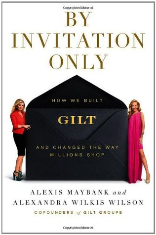 By Invitation Only: How We Built Gilt and Changed the Way Millions Shop (2012)