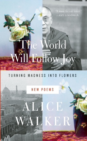The World Will Follow Joy: Turning Madness into Flowers (New Poems) (2013)