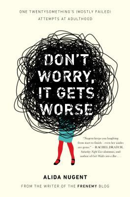 Don't Worry, It Gets Worse: One Twentysomething's (Mostly Failed) Attempts at Adulthood (2013)