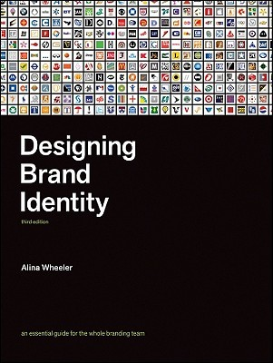 Designing Brand Identity: An Essential Guide for the Entire Branding Team (2009)