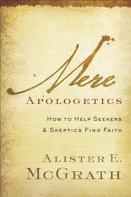 Mere Apologetics: How to Help Seekers and Skeptics Find Faith (2012)