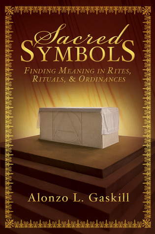 Sacred Symbols: Finding Meaning in Rites, Rituals and Ordinances (2011)