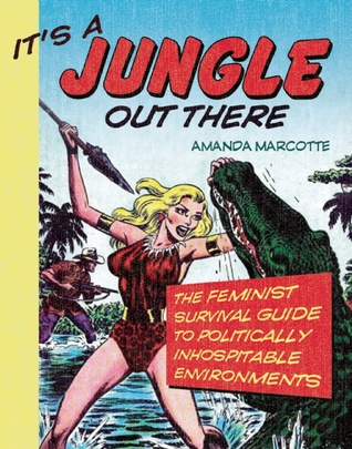 It's a Jungle Out There: The Feminist Survival Guide to Politically Inhospitable Environments (2008)