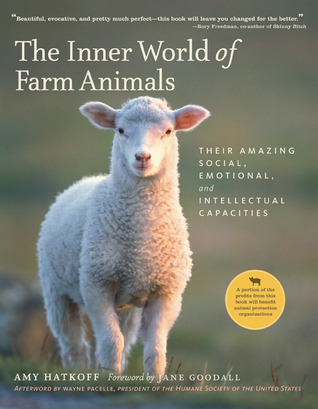The Inner World of Farm Animals: Their Amazing Intellectual, Emotional and Social Capacities (2009)