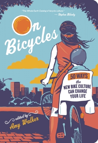 On Bicycles: 50 Ways the New Bike Culture Can Change Your Life (2011)