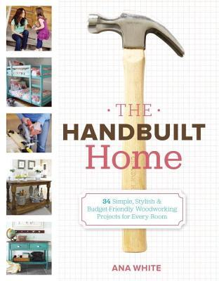 Handbuilt Home: 34 Simple Stylish and Budget-Friendly Woodworking Projects for Every Room (2013)