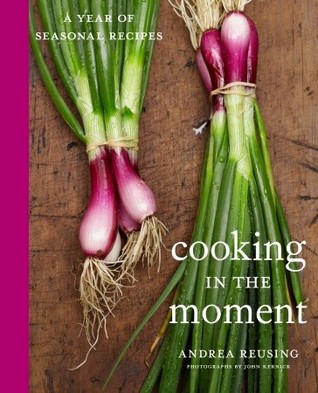 Cooking in the Moment: A Year of Seasonal Recipes (2011)