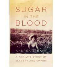 Sugar in the Blood: A Family's Story of Slavery and Empire (2013)