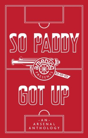 So Paddy Got Up: An Arsenal Anthology (2011)