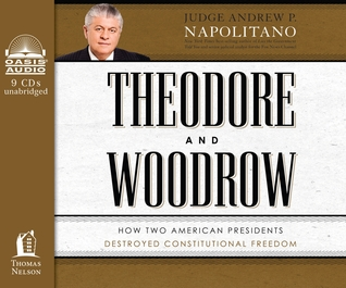 Theodore and Woodrow (Library Edition): How Two American Presidents Destroyed Constitutional Freedom (2012)