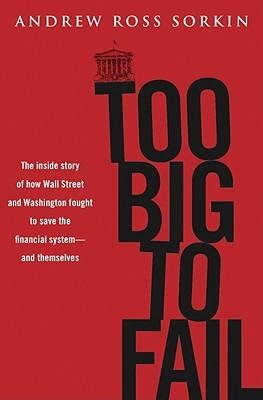Too Big to Fail: The Inside Story of How Wall Street and Washington Fought to Save the Financial System from Crisis — and Themselves (2009)