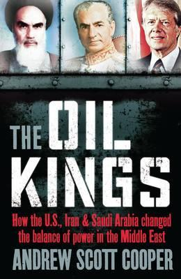 Oil Kings: How the U.S., Iran, and Saudi Arabia Changed the Balance of Power in the Middle East (2012)