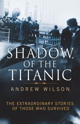 Shadow of the Titanic: The Extraordinary Stories of Those Who Survived (2011)