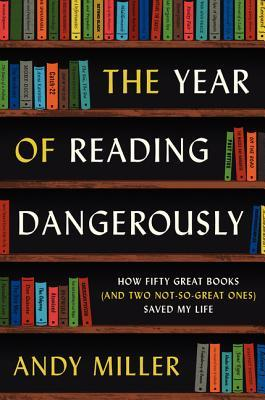 The Year of Reading Dangerously: How Fifty Great Books (and Two Not-So-Great Ones) Saved My Life (2014)