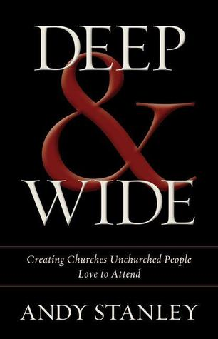 Deep & Wide: Creating Churches Unchurched People Love to Attend (2012)