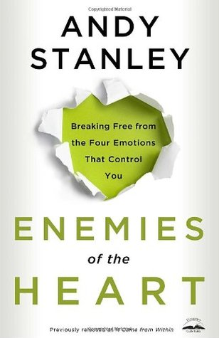 Enemies of the Heart: Breaking Free from the Four Emotions That Control You (2011)