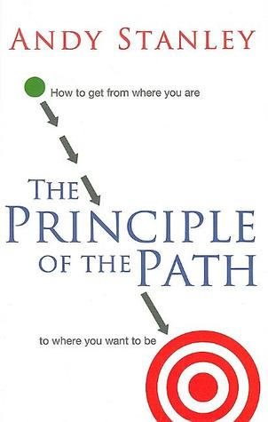 The Principle of the Path: How to Get from Where You Are to Where You Want to Be (2009)