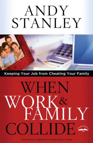 When Work and Family Collide: Keeping Your Job from Cheating Your Family (2011)